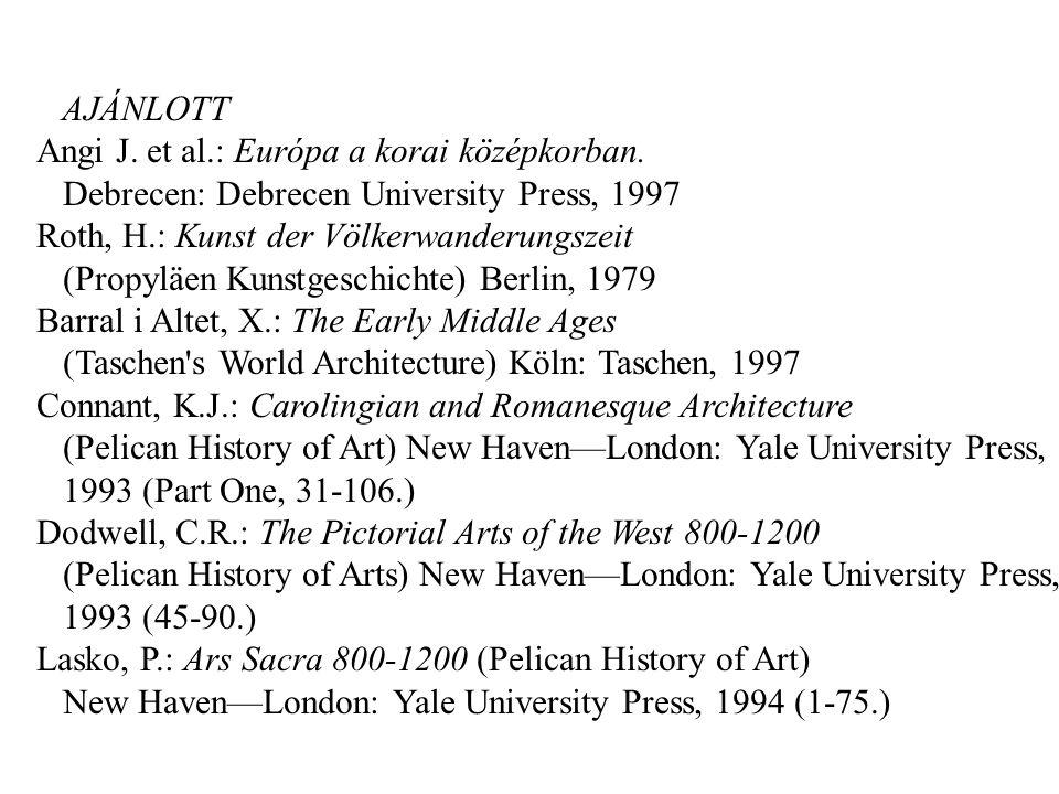 AJÁNLOTT Angi J. et al.: Európa a korai középkorban. Debrecen: Debrecen University Press, 1997 Roth, H.: Kunst der Völkerwanderungszeit (Propyläen Kun