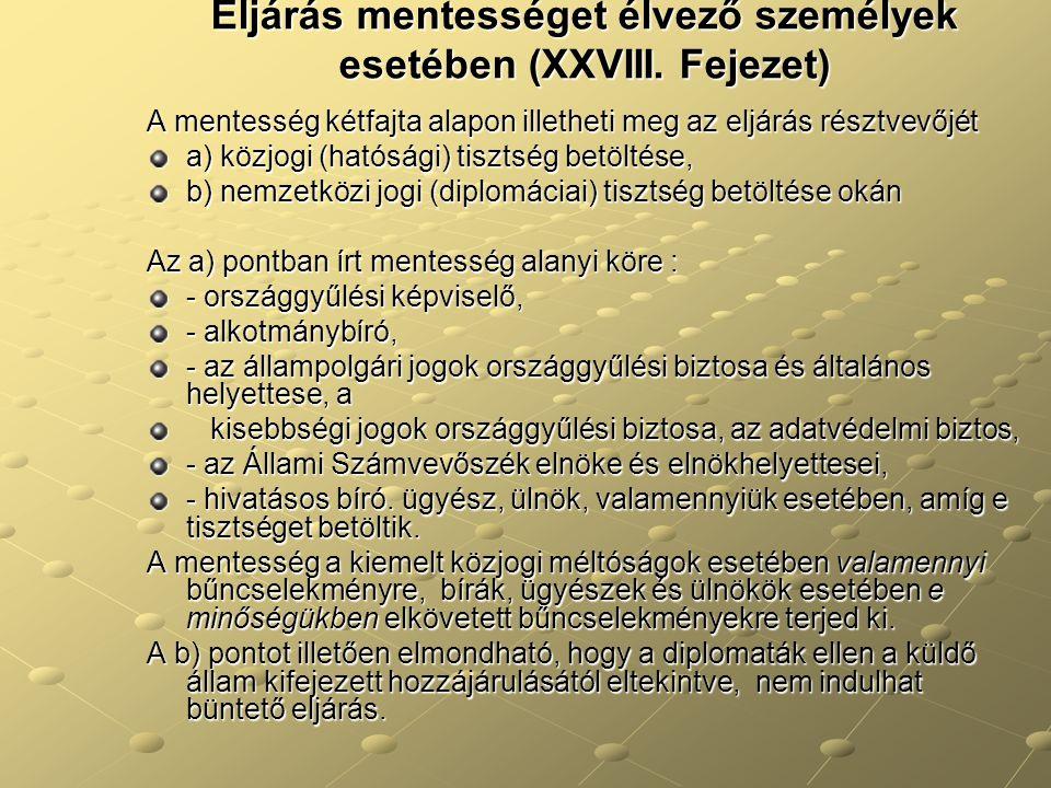 Eljárás mentességet élvező személyek esetében (XXVIII. Fejezet) A mentesség kétfajta alapon illetheti meg az eljárás résztvevőjét a) közjogi (hatósági