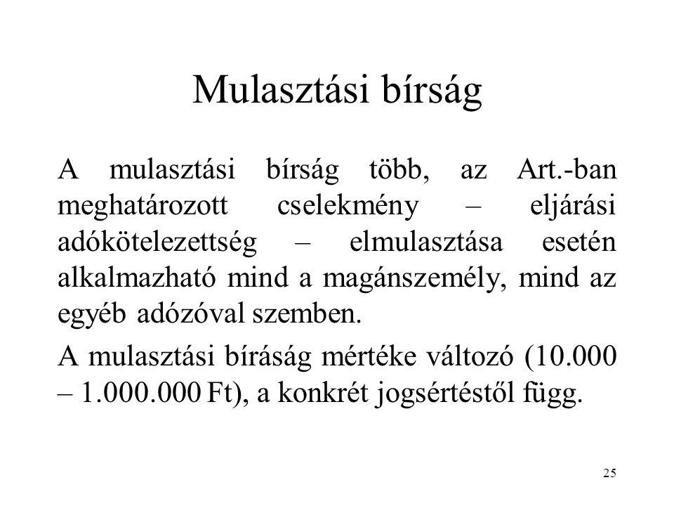 25 Mulasztási bírság A mulasztási bírság több, az Art.-ban meghatározott cselekmény – eljárási adókötelezettség – elmulasztása esetén alkalmazható min