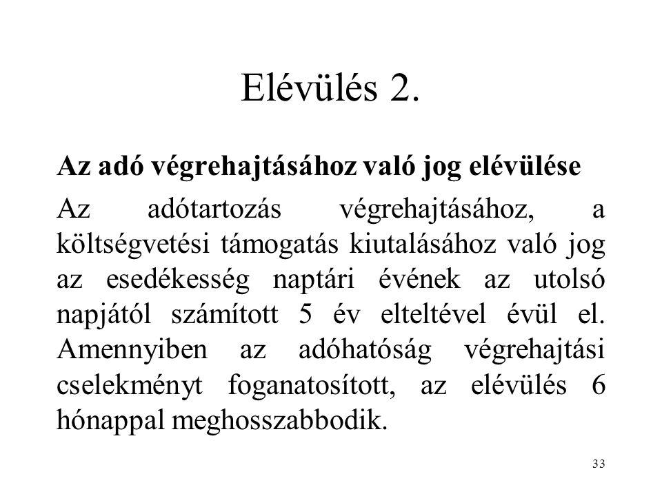 33 Elévülés 2. Az adó végrehajtásához való jog elévülése Az adótartozás végrehajtásához, a költségvetési támogatás kiutalásához való jog az esedékessé