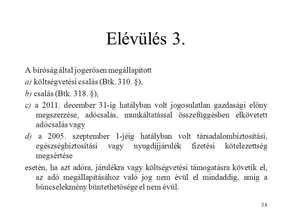 Elévülés 3. A bíróság által jogerősen megállapított a) költségvetési csalás (Btk. 310. §), b) csalás (Btk. 318. §), c) a 2011. december 31-ig hatályba