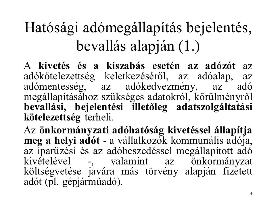 4 Hatósági adómegállapítás bejelentés, bevallás alapján (1.) A kivetés és a kiszabás esetén az adózót az adókötelezettség keletkezéséről, az adóalap,