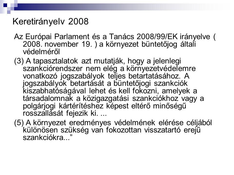 Keretirányelv 2008 Az Európai Parlament és a Tanács 2008/99/EK irányelve ( 2008. november 19. ) a környezet büntetőjog általi védelméről (3) A tapaszt