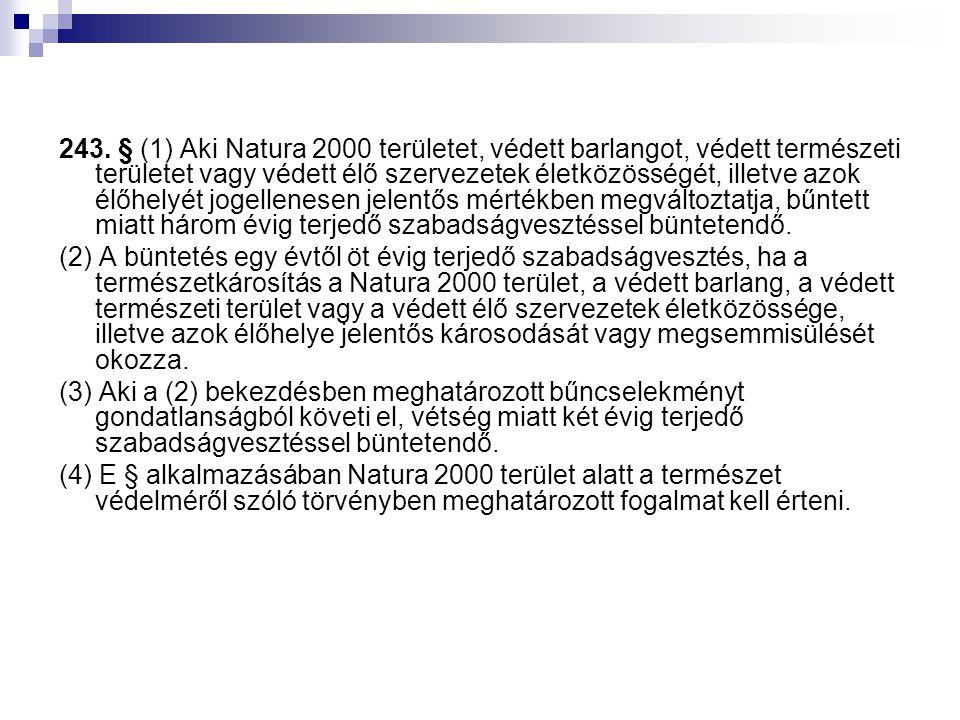 243. § (1) Aki Natura 2000 területet, védett barlangot, védett természeti területet vagy védett élő szervezetek életközösségét, illetve azok élőhelyét