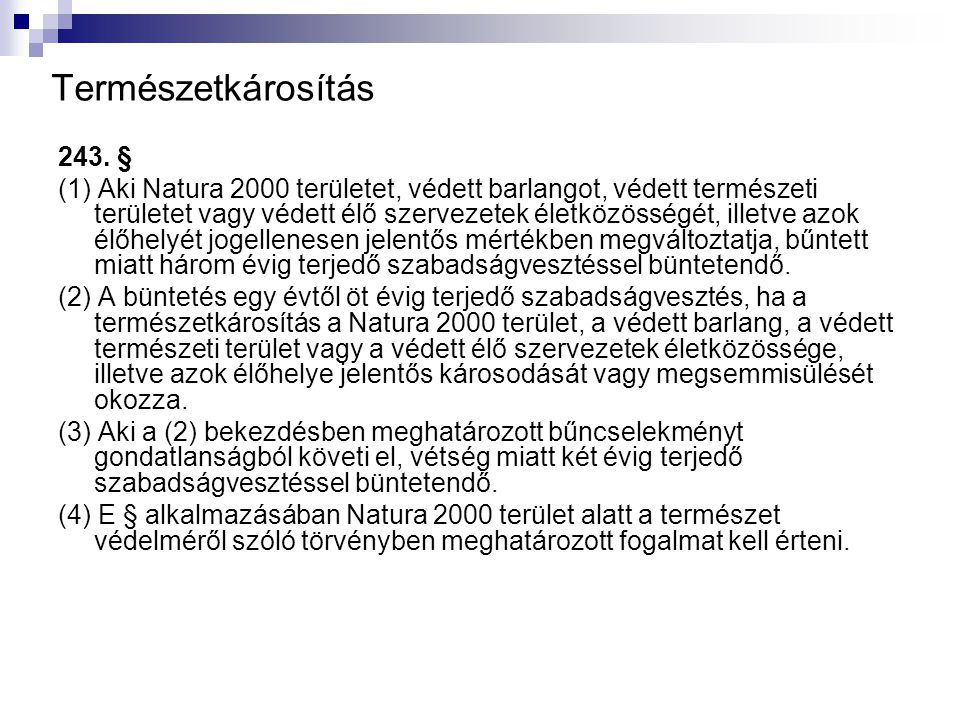 Természetkárosítás 243. § (1) Aki Natura 2000 területet, védett barlangot, védett természeti területet vagy védett élő szervezetek életközösségét, ill