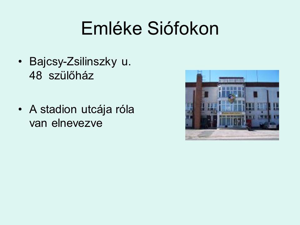 Emléke Siófokon Bajcsy-Zsilinszky u. 48 szülőház A stadion utcája róla van elnevezve