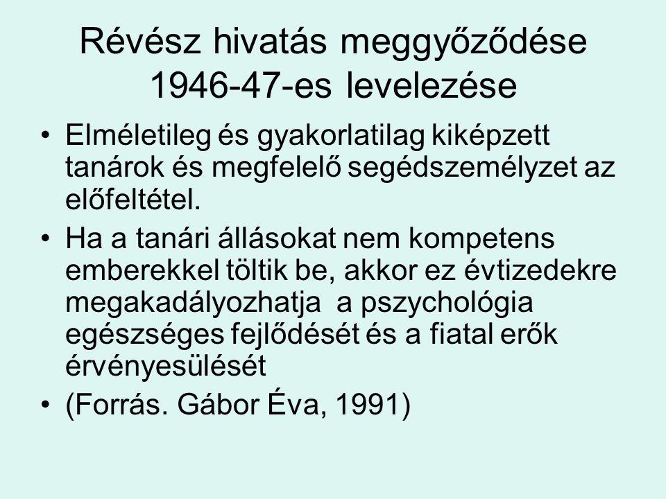 Révész hivatás meggyőződése 1946-47-es levelezése Elméletileg és gyakorlatilag kiképzett tanárok és megfelelő segédszemélyzet az előfeltétel. Ha a tan