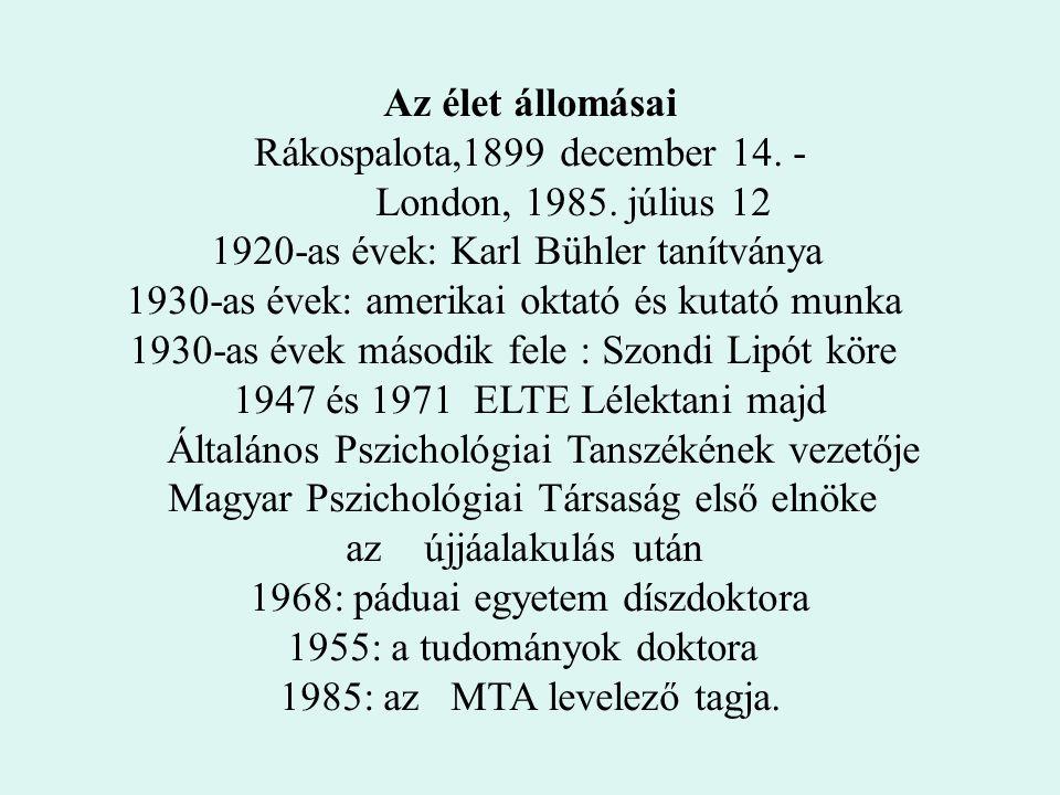 Az élet állomásai Rákospalota,1899 december 14. - London, 1985. július 12 1920-as évek: Karl Bühler tanítványa 1930-as évek: amerikai oktató és kutató