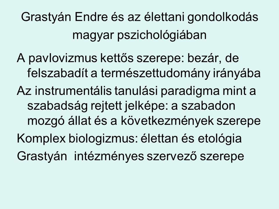 Grastyán Endre és az élettani gondolkodás magyar pszichológiában A pavlovizmus kettős szerepe: bezár, de felszabadít a természettudomány irányába Az i