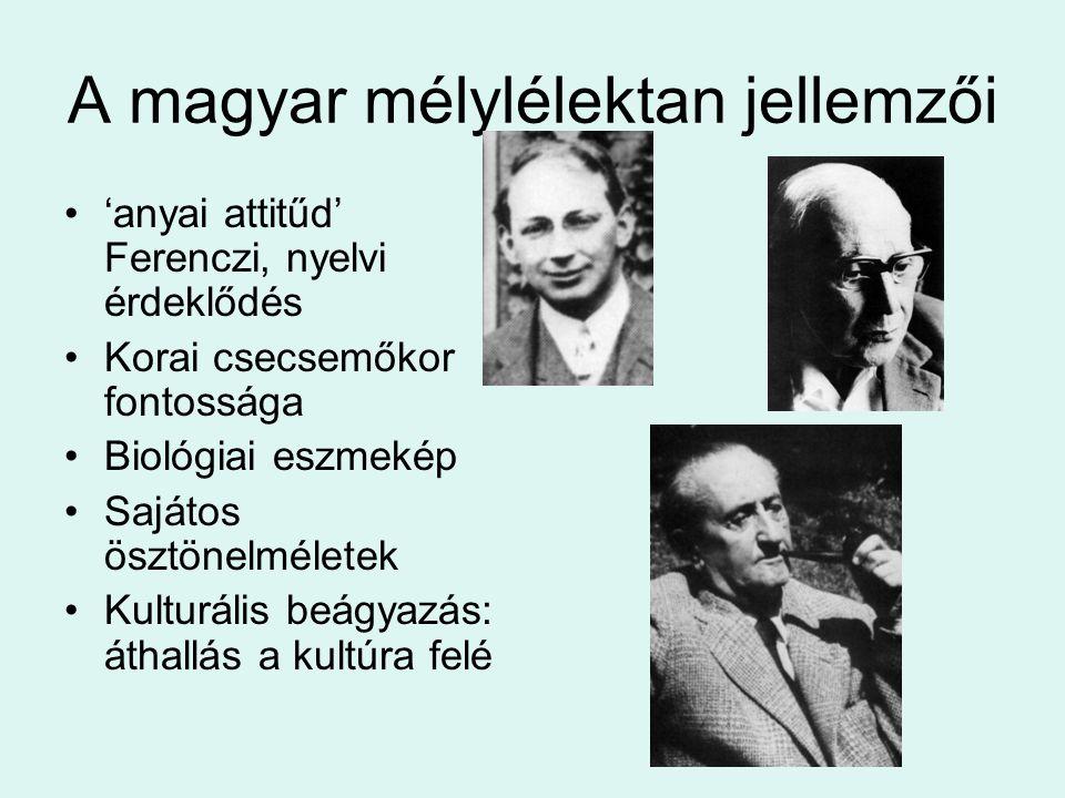 A magyar mélylélektan jellemzői 'anyai attitűd' Ferenczi, nyelvi érdeklődés Korai csecsemőkor fontossága Biológiai eszmekép Sajátos ösztönelméletek Ku