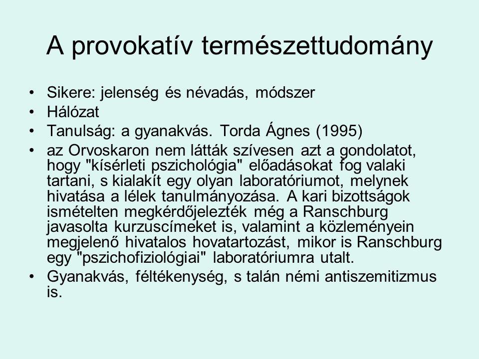 A provokatív természettudomány Sikere: jelenség és névadás, módszer Hálózat Tanulság: a gyanakvás. Torda Ágnes (1995) az Orvoskaron nem látták szívese