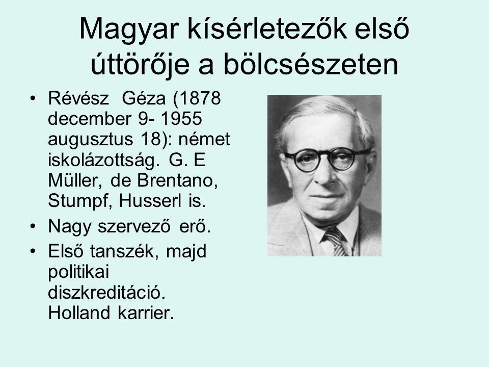Magyar kísérletezők első úttörője a bölcsészeten Révész Géza (1878 december 9- 1955 augusztus 18): német iskolázottság. G. E Müller, de Brentano, Stum