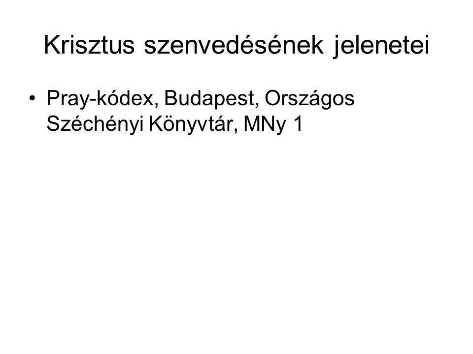 Krisztus szenvedésének jelenetei Pray-kódex, Budapest, Országos Széchényi Könyvtár, MNy 1