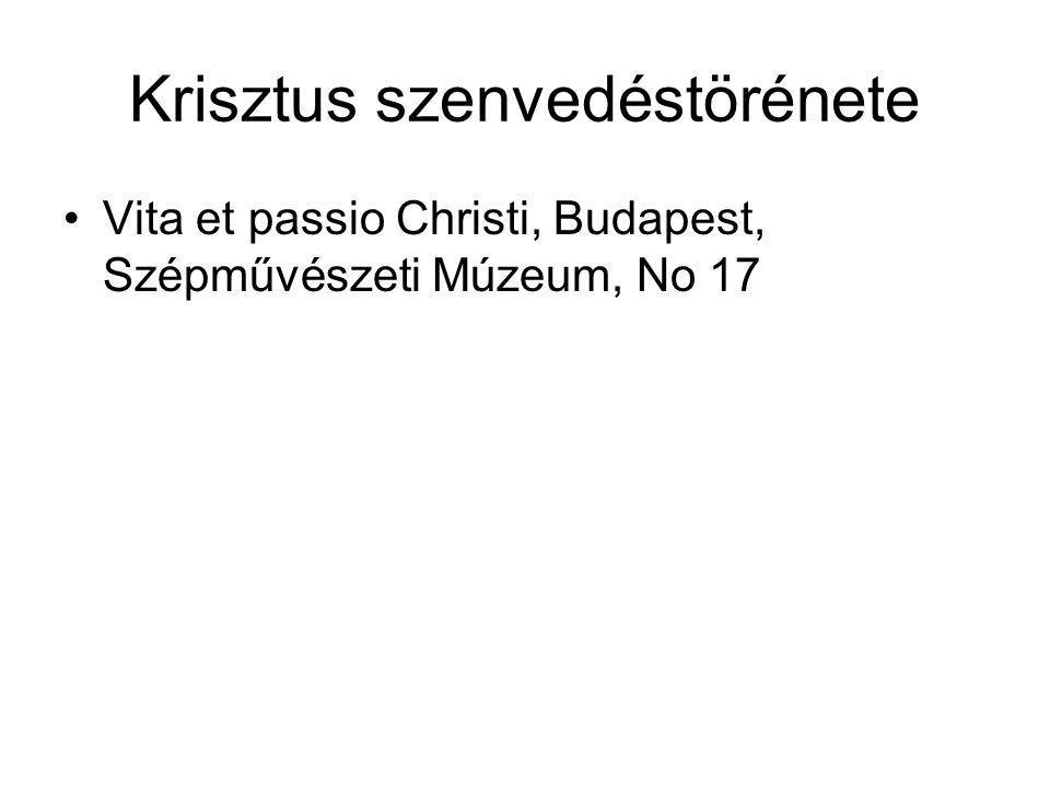 Krisztus szenvedéstörénete Vita et passio Christi, Budapest, Szépművészeti Múzeum, No 17