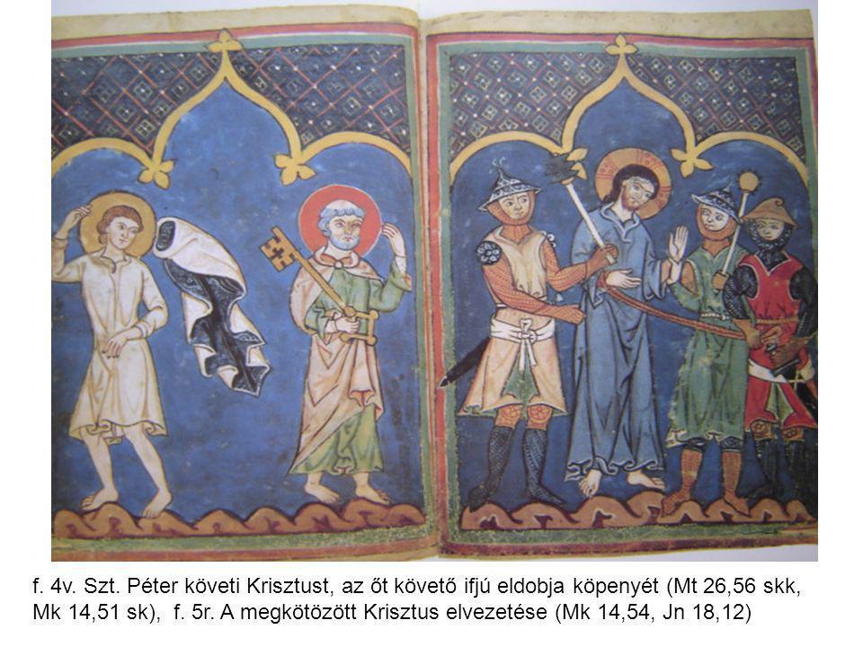 f. 4v. Szt. Péter követi Krisztust, az őt követő ifjú eldobja köpenyét (Mt 26,56 skk, Mk 14,51 sk), f. 5r. A megkötözött Krisztus elvezetése (Mk 14,54