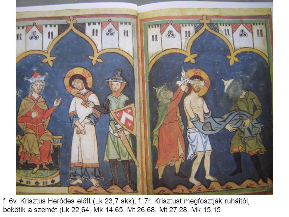 f. 6v. Krisztus Heródes előtt (Lk 23,7 skk), f. 7r. Krisztust megfosztják ruháitól, bekötik a szemét (Lk 22,64, Mk 14,65, Mt 26,68, Mt 27,28, Mk 15,15
