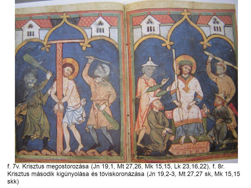 f. 7v. Krisztus megostorozása (Jn 19,1, Mt 27,26, Mk 15,15, Lk 23,16,22), f. 8r. Krisztus második kigúnyolása és töviskoronázása (Jn 19,2-3, Mt 27,27