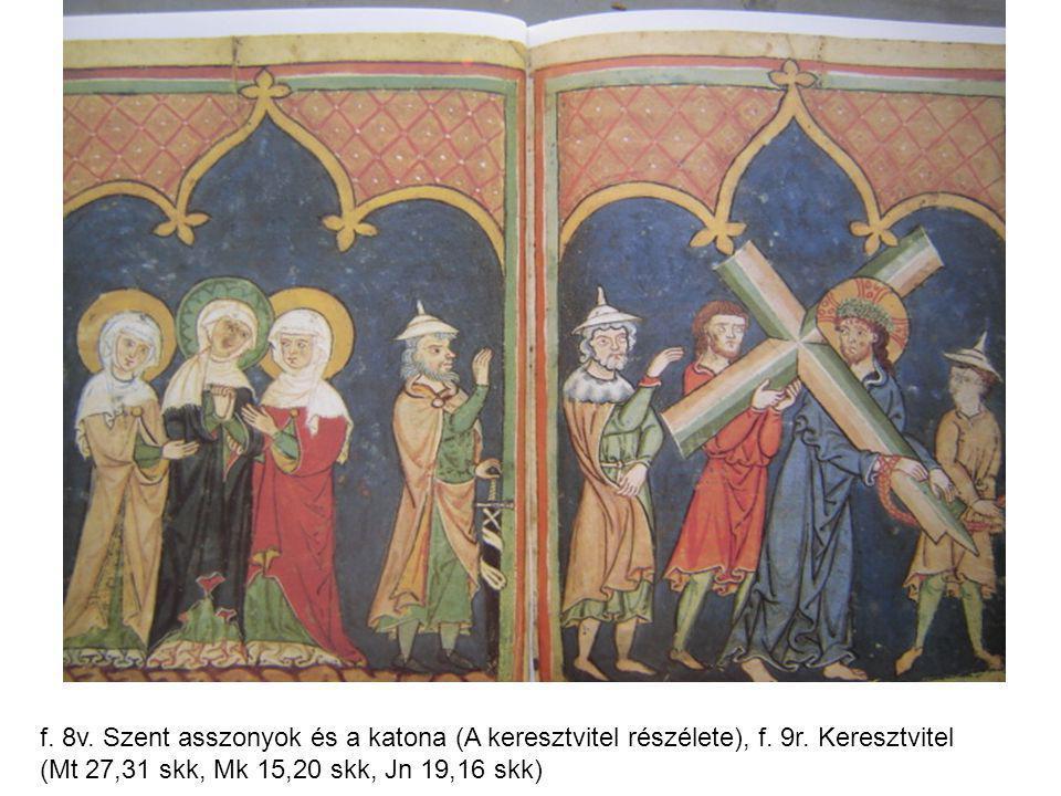f. 8v. Szent asszonyok és a katona (A keresztvitel részélete), f. 9r. Keresztvitel (Mt 27,31 skk, Mk 15,20 skk, Jn 19,16 skk)
