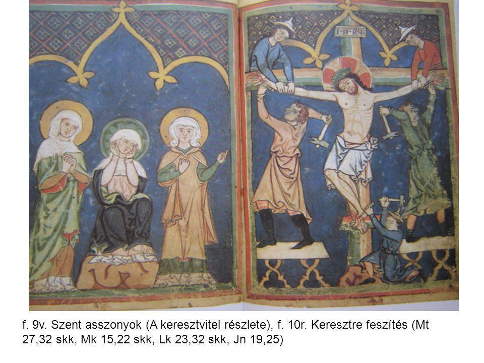 f. 9v. Szent asszonyok (A keresztvitel részlete), f. 10r. Keresztre feszítés (Mt 27,32 skk, Mk 15,22 skk, Lk 23,32 skk, Jn 19,25)