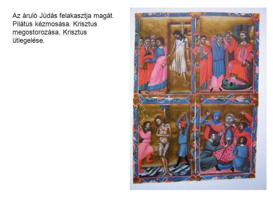 Az áruló Júdás felakasztja magát. Pilátus kézmosása. Krisztus megostorozása. Krisztus ütlegelése.