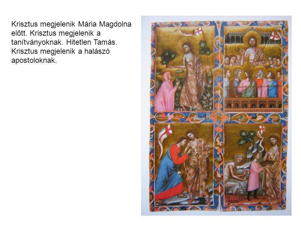 Krisztus megjelenik Mária Magdolna előtt. Krisztus megjelenik a tanítványoknak. Hitetlen Tamás. Krisztus megjelenik a halászó apostoloknak.