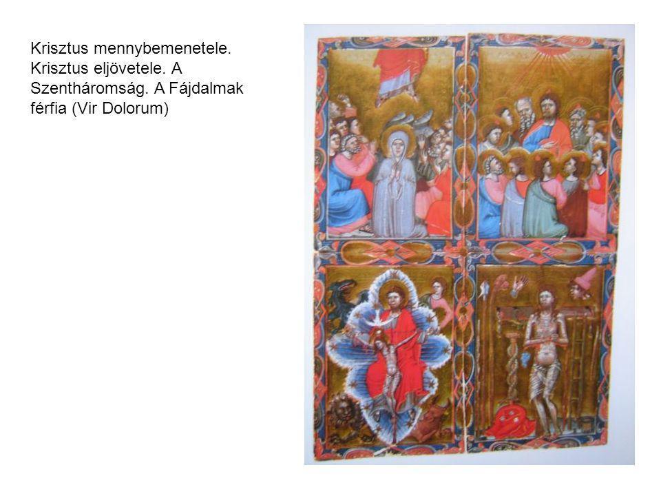Krisztus mennybemenetele. Krisztus eljövetele. A Szentháromság. A Fájdalmak férfia (Vir Dolorum)