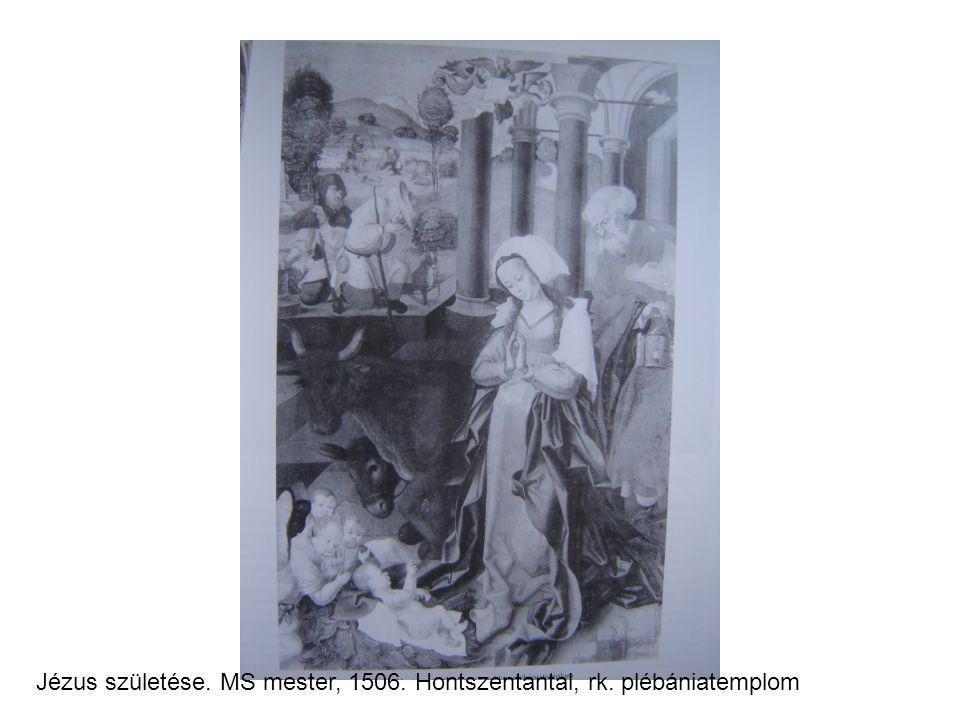 Jézus születése. MS mester, 1506. Hontszentantal, rk. plébániatemplom