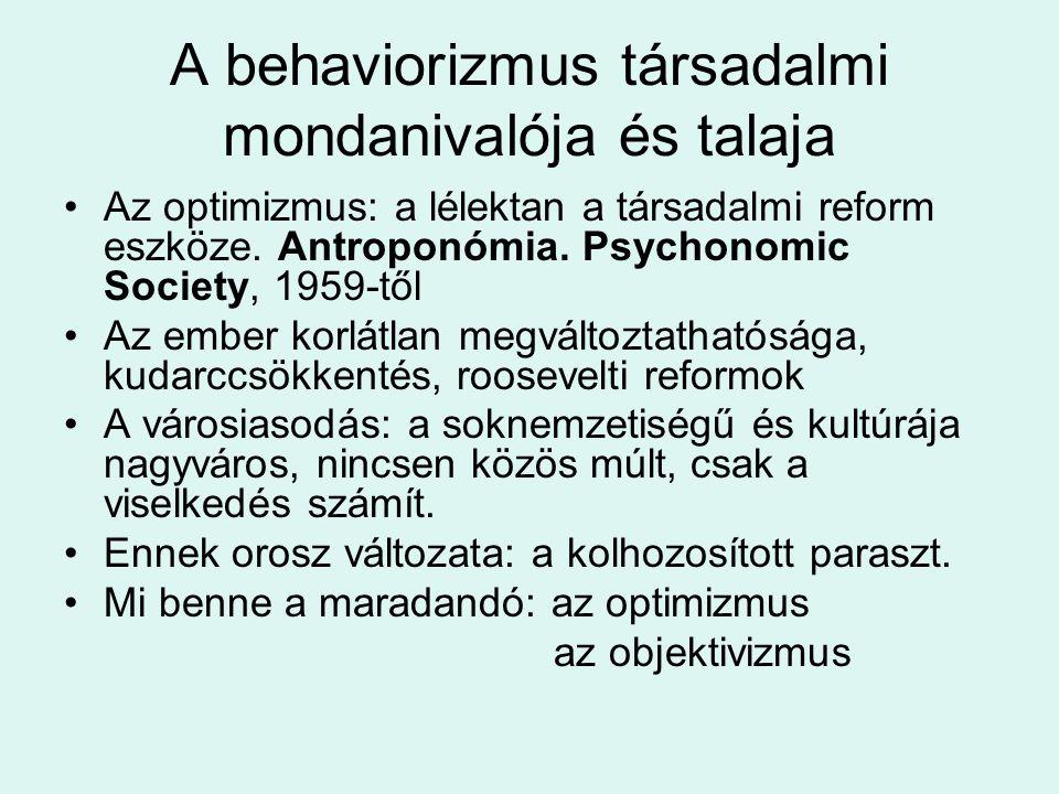 A behaviorizmus társadalmi mondanivalója és talaja Az optimizmus: a lélektan a társadalmi reform eszköze.