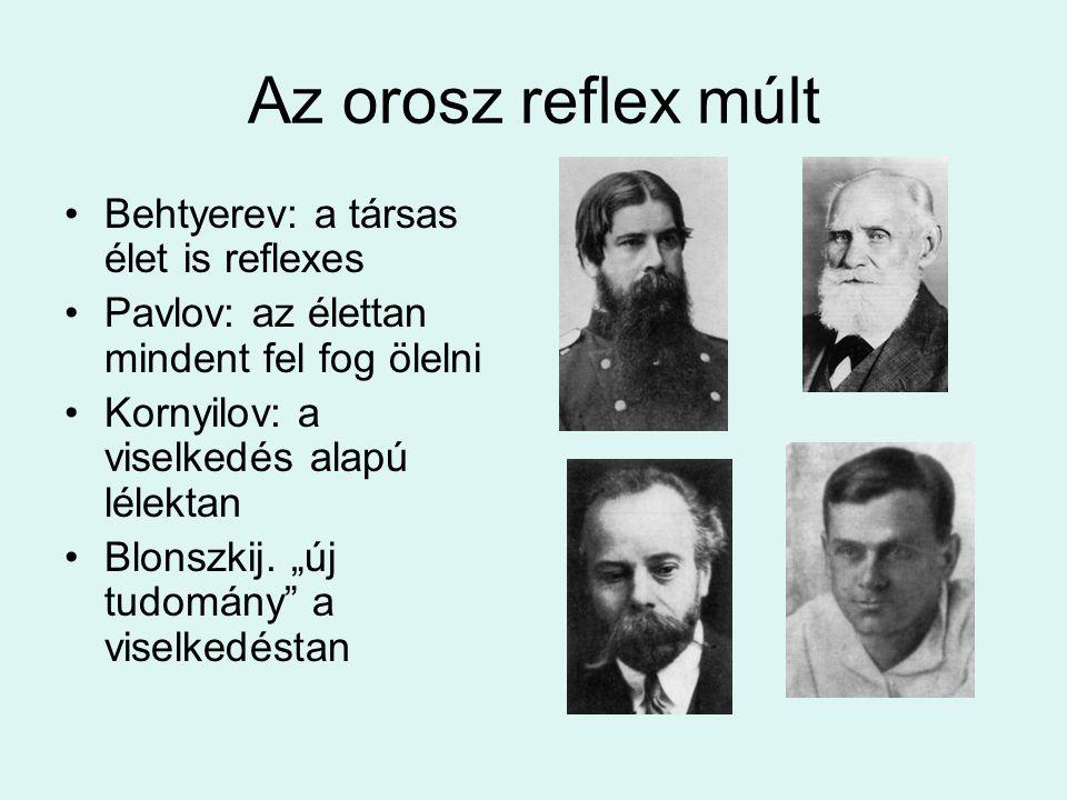 Az orosz reflex múlt Behtyerev: a társas élet is reflexes Pavlov: az élettan mindent fel fog ölelni Kornyilov: a viselkedés alapú lélektan Blonszkij.