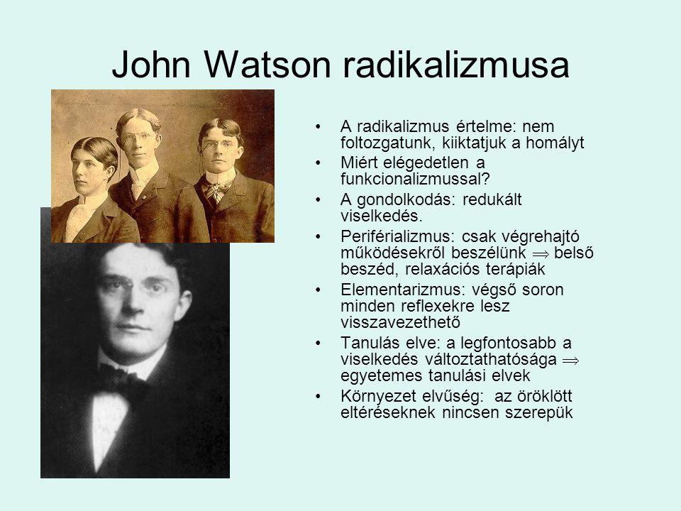 John Watson radikalizmusa A radikalizmus értelme: nem foltozgatunk, kiiktatjuk a homályt Miért elégedetlen a funkcionalizmussal.