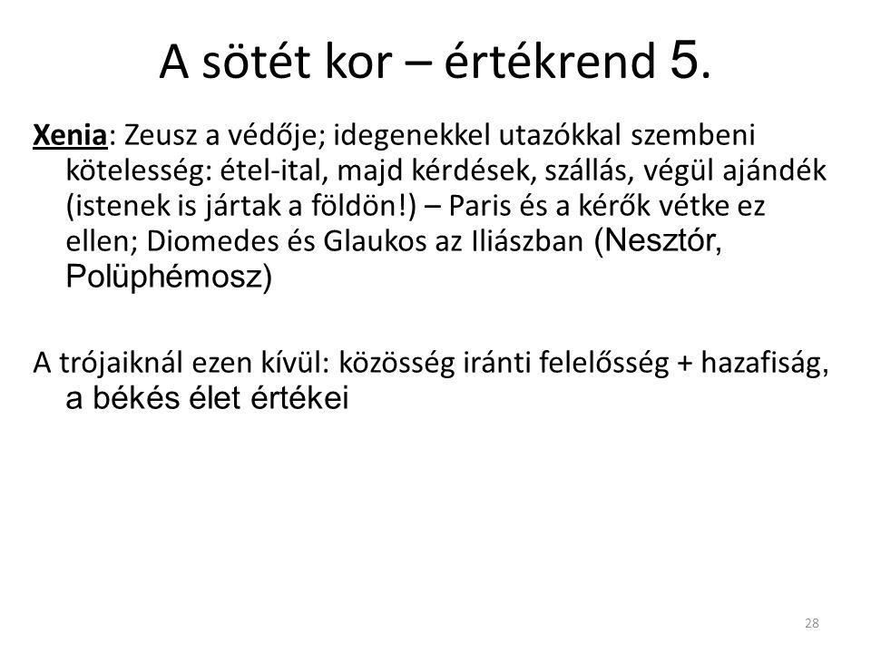 28 A sötét kor – értékrend 5. Xenia: Zeusz a védője; idegenekkel utazókkal szembeni kötelesség: étel-ital, majd kérdések, szállás, végül ajándék (iste