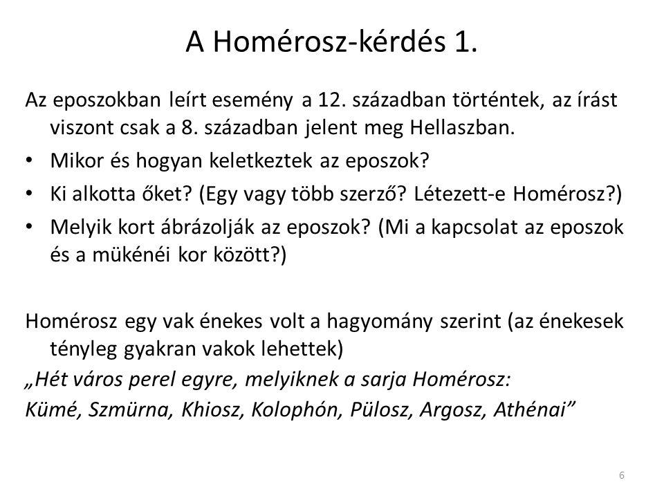 6 A Homérosz-kérdés 1. Az eposzokban leírt esemény a 12. században történtek, az írást viszont csak a 8. században jelent meg Hellaszban. Mikor és hog