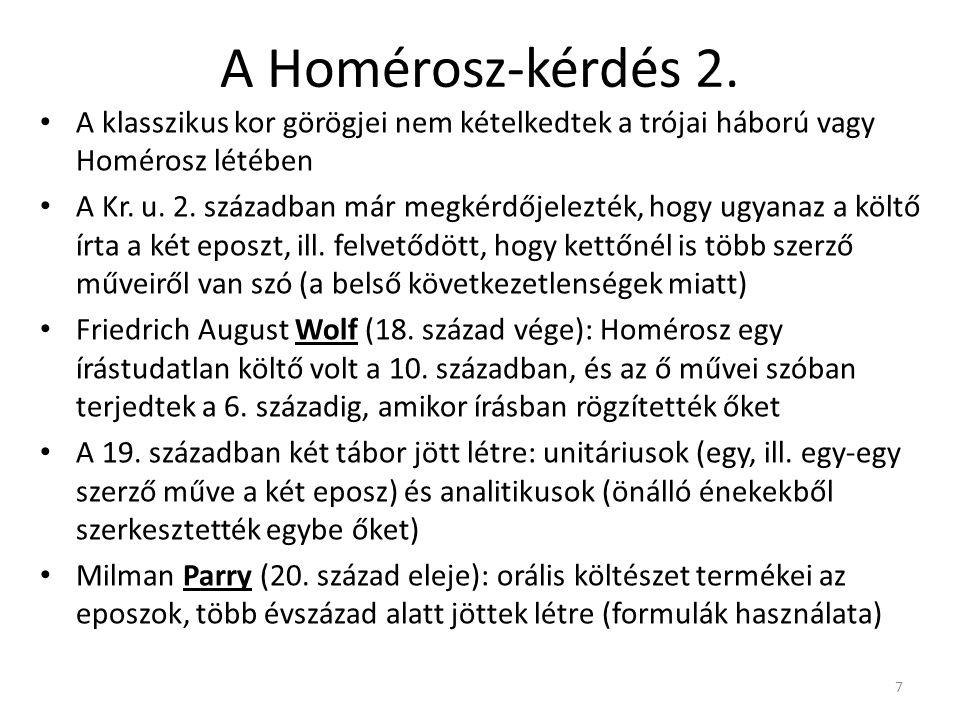 7 A Homérosz-kérdés 2. A klasszikus kor görögjei nem kételkedtek a trójai háború vagy Homérosz létében A Kr. u. 2. században már megkérdőjelezték, hog