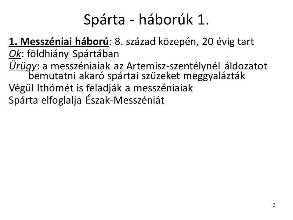 2 Spárta - háborúk 1. 1. Messzéniai háború: 8. század közepén, 20 évig tart Ok: földhiány Spártában Ürügy: a messzéniaiak az Artemisz-szentélynél áldo