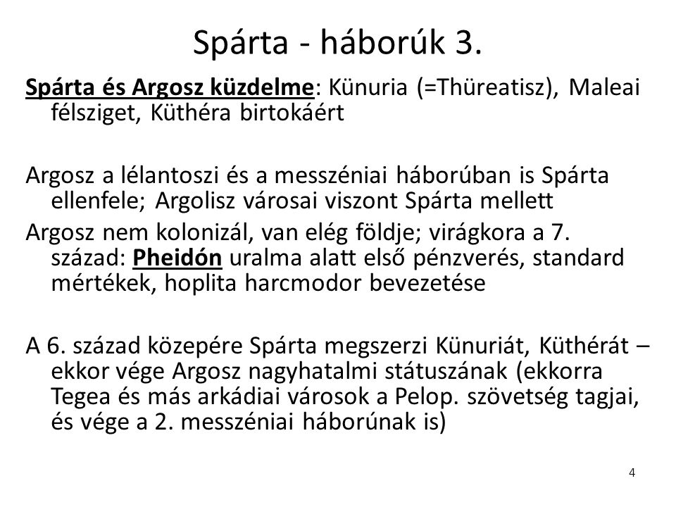 4 Spárta - háborúk 3. Spárta és Argosz küzdelme: Künuria (=Thüreatisz), Maleai félsziget, Küthéra birtokáért Argosz a lélantoszi és a messzéniai hábor