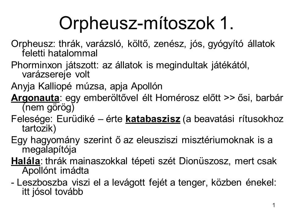 1 Orpheusz-mítoszok 1. Orpheusz: thrák, varázsló, költő, zenész, jós, gyógyító állatok feletti hatalommal Phorminxon játszott: az állatok is megindult