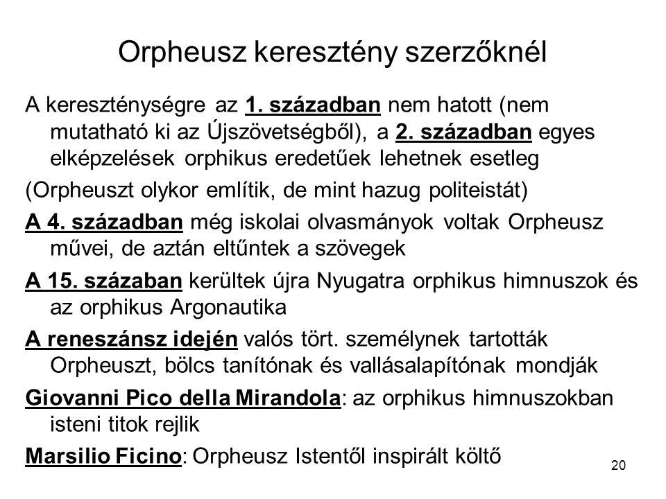 20 Orpheusz keresztény szerzőknél A kereszténységre az 1. században nem hatott (nem mutatható ki az Újszövetségből), a 2. században egyes elképzelések