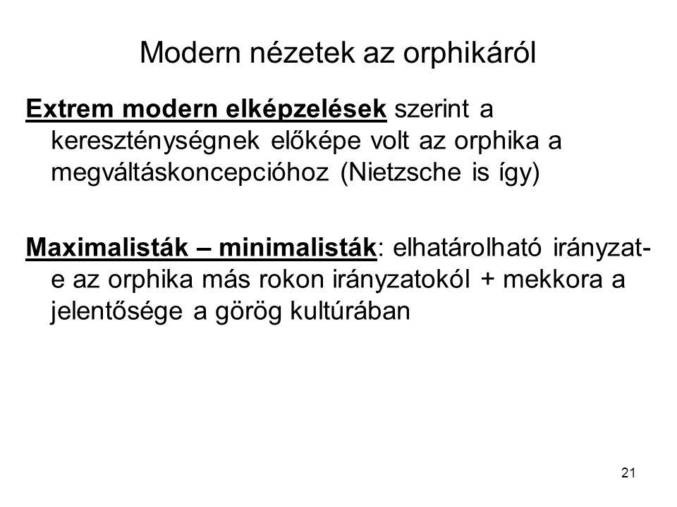 21 Modern nézetek az orphikáról Extrem modern elképzelések szerint a kereszténységnek előképe volt az orphika a megváltáskoncepcióhoz (Nietzsche is íg