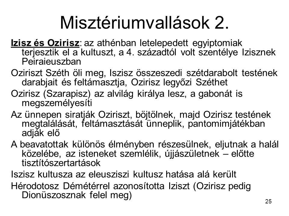 25 Misztériumvallások 2. Izisz és Ozirisz: az athénban letelepedett egyiptomiak terjesztik el a kultuszt, a 4. századtól volt szentélye Izisznek Peira