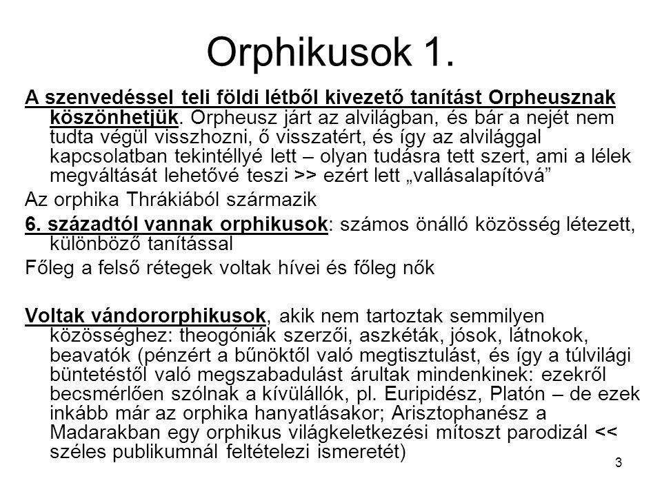3 Orphikusok 1. A szenvedéssel teli földi létből kivezető tanítást Orpheusznak köszönhetjük. Orpheusz járt az alvilágban, és bár a nejét nem tudta vég