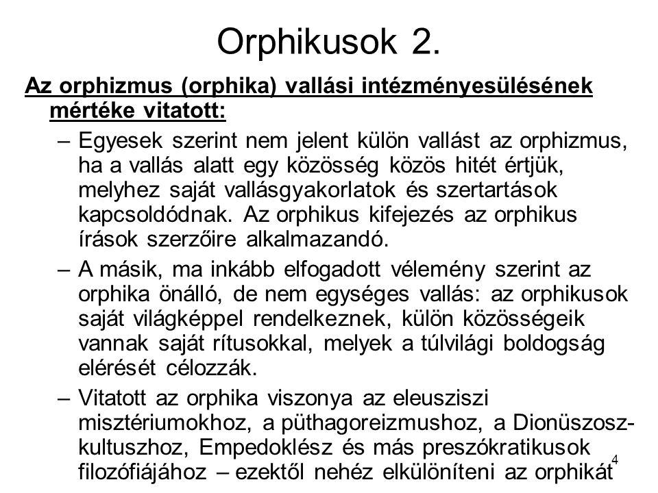 4 Orphikusok 2. Az orphizmus (orphika) vallási intézményesülésének mértéke vitatott: –Egyesek szerint nem jelent külön vallást az orphizmus, ha a vall