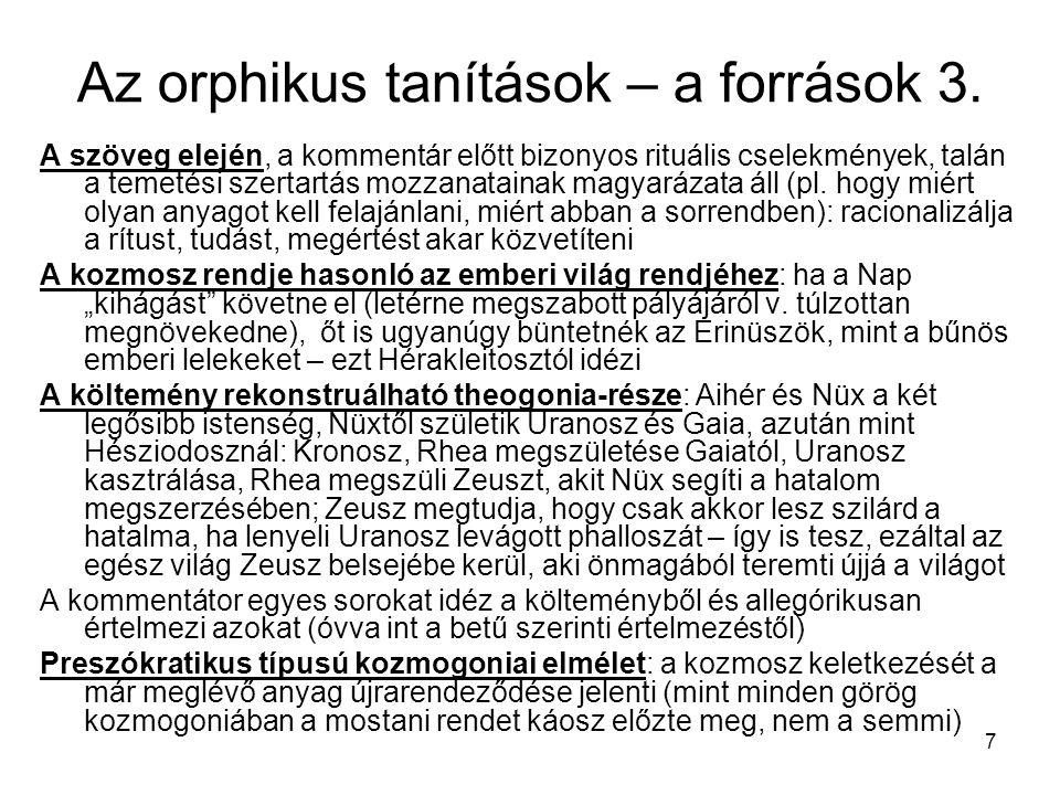 7 Az orphikus tanítások – a források 3. A szöveg elején, a kommentár előtt bizonyos rituális cselekmények, talán a temetési szertartás mozzanatainak m