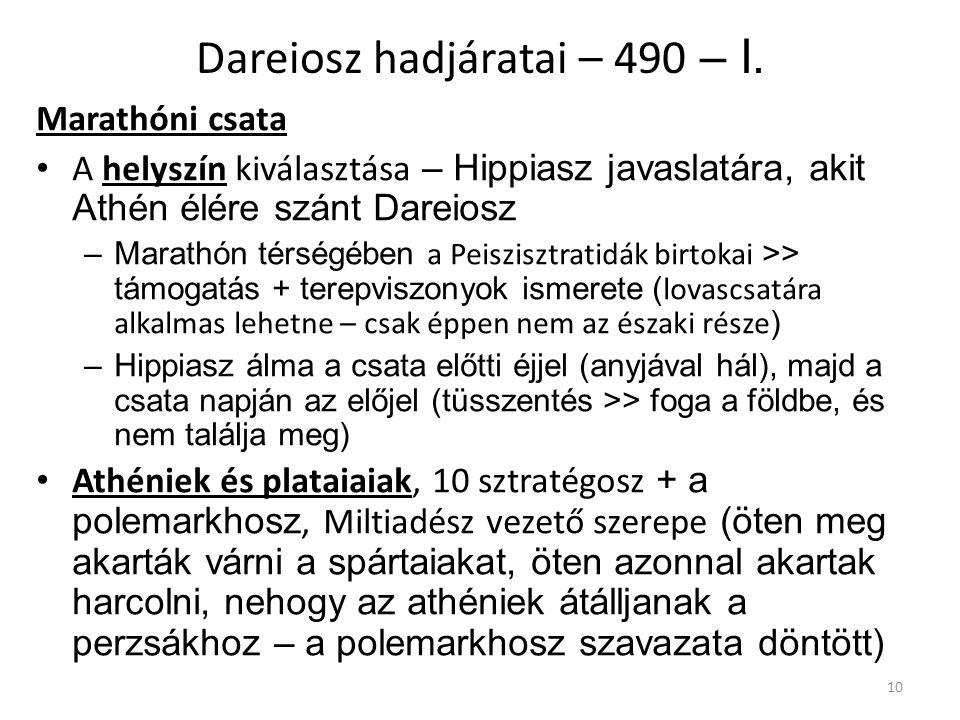10 Dareiosz hadjáratai – 490 – I. Marathóni csata A helyszín kiválasztása – Hippiasz javaslatára, akit Athén élére szánt Dareiosz –Marathón térségében