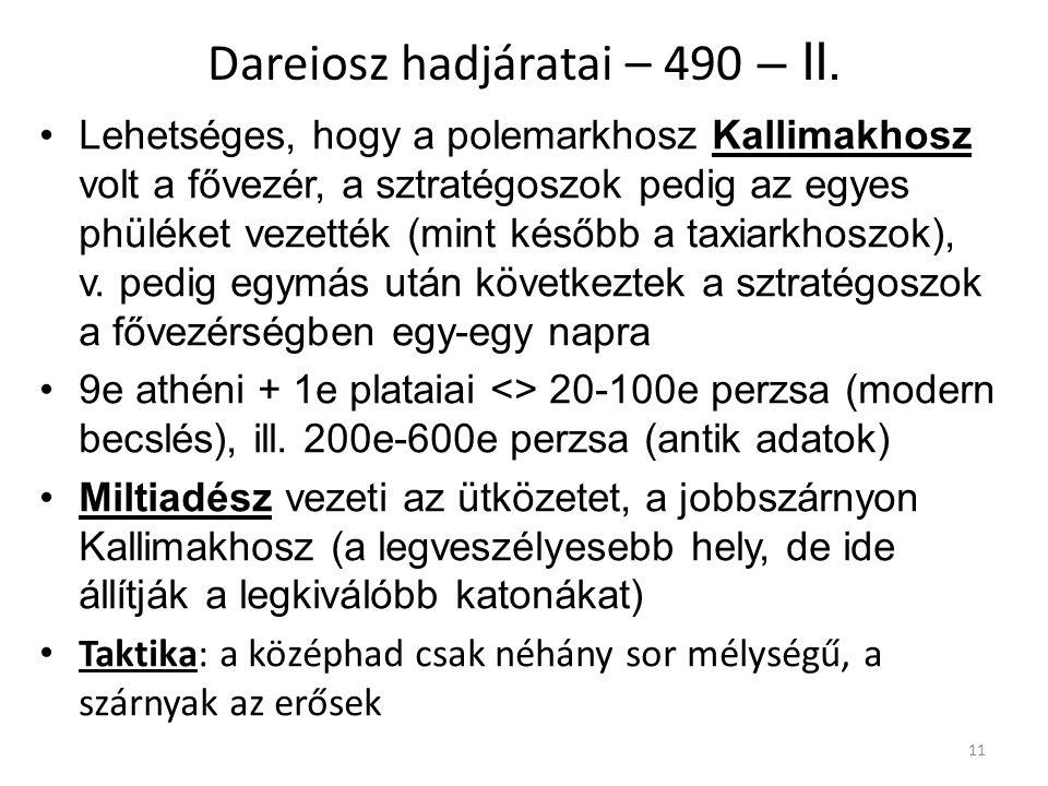 11 Dareiosz hadjáratai – 490 – II. Lehetséges, hogy a polemarkhosz Kallimakhosz volt a fővezér, a sztratégoszok pedig az egyes phüléket vezették (mint