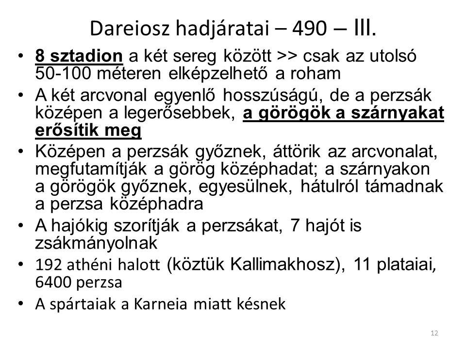 12 Dareiosz hadjáratai – 490 – III. 8 sztadion a két sereg között >> csak az utolsó 50-100 méteren elképzelhető a roham A két arcvonal egyenlő hosszús