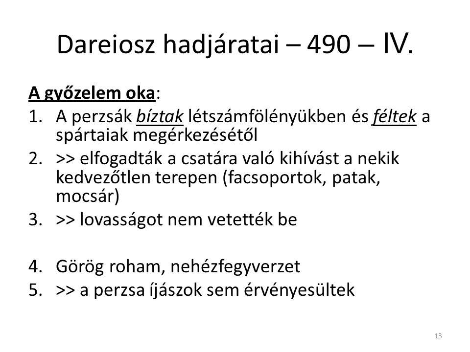 13 Dareiosz hadjáratai – 490 – IV. A győzelem oka: 1.A perzsák bíztak létszámfölényükben és féltek a spártaiak megérkezésétől 2.>> elfogadták a csatár