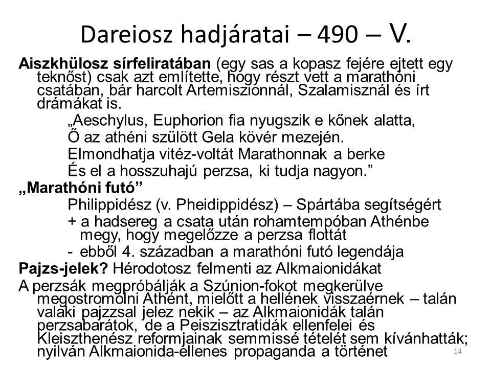 14 Dareiosz hadjáratai – 490 – V. Aiszkhülosz sírfeliratában (egy sas a kopasz fejére ejtett egy teknőst) csak azt említette, hogy részt vett a marath