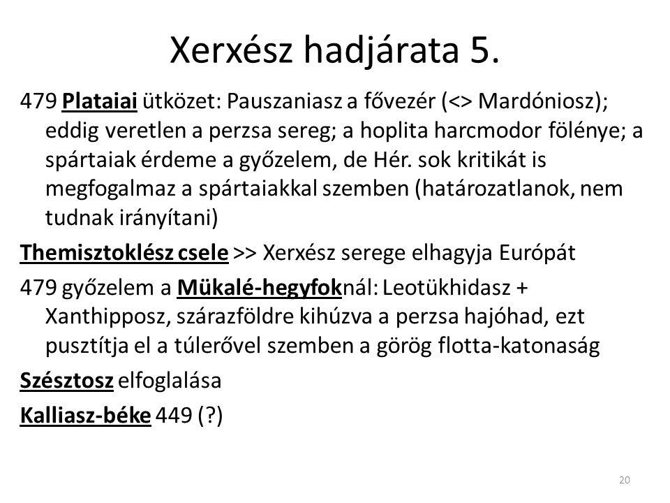 20 Xerxész hadjárata 5. 479 Plataiai ütközet: Pauszaniasz a fővezér (<> Mardóniosz); eddig veretlen a perzsa sereg; a hoplita harcmodor fölénye; a spá