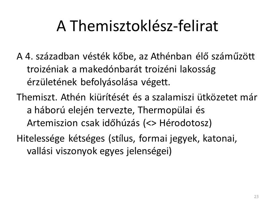 23 A Themisztoklész-felirat A 4. században vésték kőbe, az Athénban élő száműzött troizéniak a makedónbarát troizéni lakosság érzületének befolyásolás