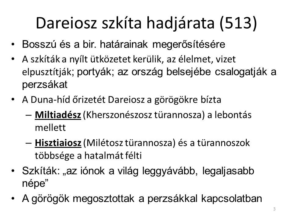 3 Dareiosz szkíta hadjárata (513) Bosszú és a bir. határainak megerősítésére A szkíták a nyílt ütközetet kerülik, az élelmet, vizet elpusztítják ; por